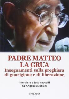 Insegnamenti sulla preghiera di guarigione e di liberazione - Matteo La Grua - copertina