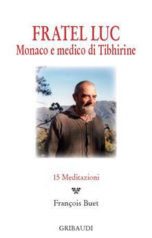 Nordestcaffeisola.it Fratel Luc. Monaco e medico di Tibhirine. 15 meditazioni Image