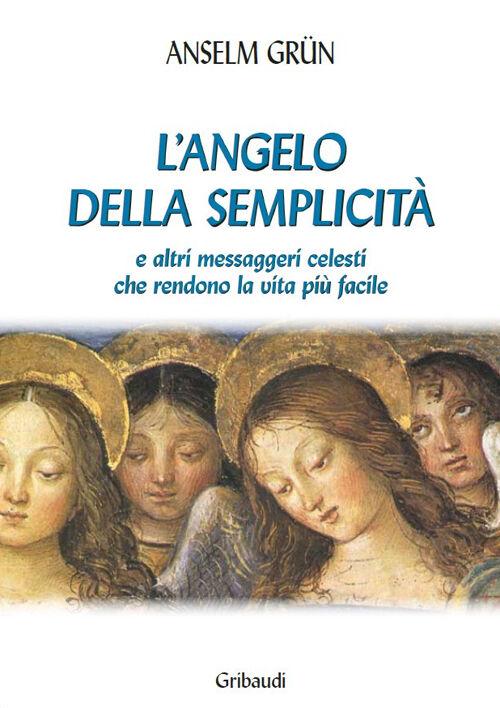 L' angelo della semplicità e altri messaggeri celesti che rendono la vita più facile