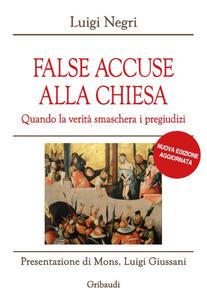 False accuse alla Chiesa. Quando la verità smaschera i pregiudizi - Luigi Negri - copertina