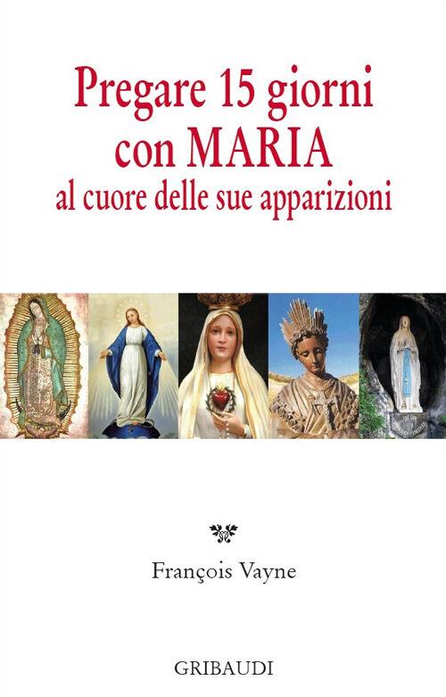 Pregare 15 giorni con Maria al cuore delle sue apparizioni