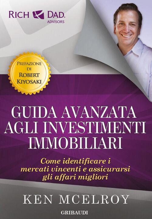 Guida avanzata agli investimenti immobiliari. Come identificare i mercati vincenti e assicurarsi gli affari migliori