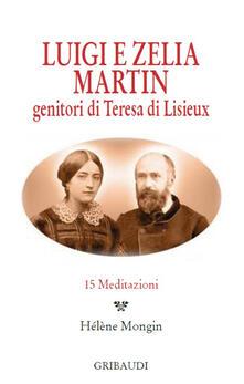 Luigi e Zelia Martin. Genitori di Teresa di Lisieux. 15 meditazioni - copertina