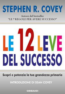 Le 12 leve del successo. Scopri e potenzia la tua grandezza primaria - Stephen R. Covey - copertina