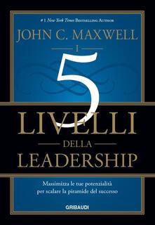 Osteriacasadimare.it I 5 livelli della leadership. Massimizza le tue potenzialità per scalare la piramide del successo Image