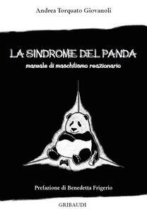 La sindrome del panda. Manuale di maschilismo reazionario - Andrea Torquato Giovanoli - copertina