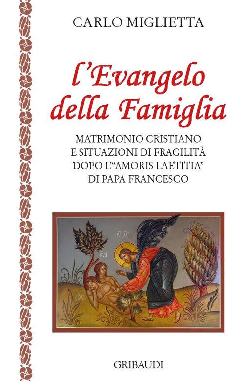L' Evangelo della famiglia. Matrimonio cristiano e situazioni di fragilità dopo l'«Amoris Laetitia» di papa Francesco