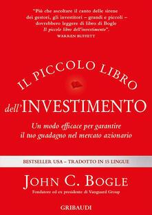 Il piccolo libro dellinvestimento. Un modo efficace per garantire il tuo guadagno nel mercato azionario.pdf