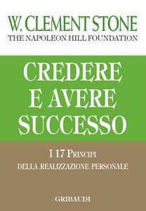 Credere e avere successo. I 17 principi della realizzazione personale