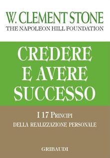 Credere e avere successo. I 17 principi della realizzazione personale - W. Clement Stone - copertina