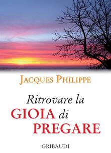 Ritrovare la gioia di pregare - Jacques Philippe - copertina