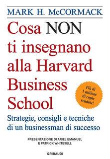 Ipabsantonioabatetrino.it Cosa non ti insegnano alla Harvard Business School. Strategie, consigli e tecniche di un businessman di successo Image