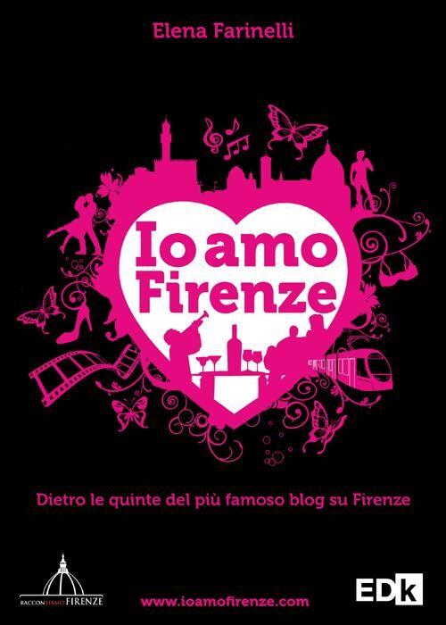 Io amo Firenze. Dietro le quinte del più famoso blog su Firenze