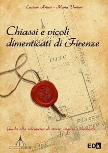 Foto Cover di Chiassi e vicoli dimenticati di Firenze, Libro di Luciano Artusi,Maria Venturi, edito da EDK Editore
