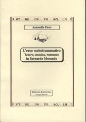L' eroe melodrammatico. Teatro, musica, romanzo in Bernardo Morando