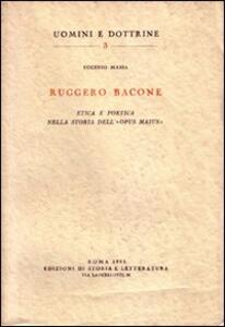 Ruggero Bacone. Etica e poetica nella storia dell'«Opus maius»