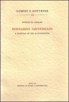 Bernardo Giustiniani: a Venetian of the Quattrocento - Patricia Hochschild Labalme - copertina