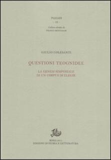 Questioni teognidee. La genesi simposiale di un corpus - Giulio Colasanti - copertina
