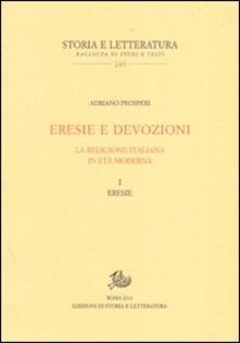 Eresie e devozioni. La religione italiana in età moderna. Vol. 1: Eresie. - Adriano Prosperi - copertina