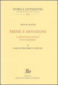 Eresie e devozioni. La religione italiana in età moderna. Vol. 2: Inquisitori, ebrei, streghe.