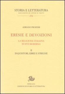 Eresie e devozioni. La religione italiana in età moderna. Vol. 2: Inquisitori, ebrei, streghe. - Adriano Prosperi - copertina