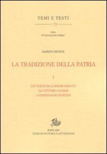 La tradizione della patria. Vol. 1: Letteratura e Risorgimento da Vittorio Alfieri a Ferdinando Martini.