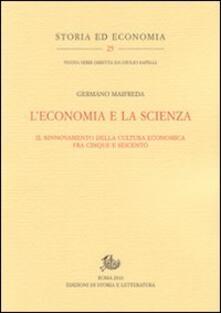 L' economia e la scienza. Il rinnovamento della cultura economica tra Cinque e Seicento - Germano Maifreda - copertina