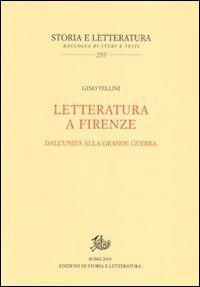 Letteratura a Firenze. Dall'Unità alla grande guerra