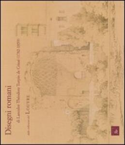 Disegni romani e Lancelot-Théodore Turpin de Crissé dalle collezioni del Louvre