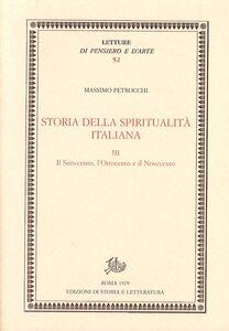 Storia della spiritualità italiana. Vol. 3: Il Settecento, l'Ottocento e il Novecento.