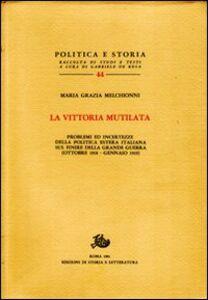 La vittoria mutilata. Problemi ed incertezze della politica estera italiana sul finire della grande guerra (ottobre 1918-gennaio 1919)