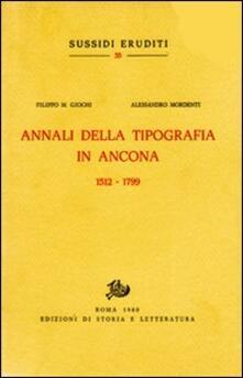 Annali della Tipografia in Ancona. (1512-1799) - Filippo M. Giochi,Alessandro Mordenti - copertina