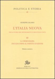 L' Italia nuova per la storia del Risorgimento e dell'Italia unita. Vol. 3: La democrazia dai giacobini al Partitod'azione.