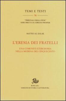 L' eresia dei fratelli. Una comunità eterodossa nella Modena del Cinquecento - Matteo Al Kalak - copertina