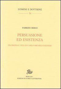 Persuasione ed esistenza. Filosofia e vita in Carlo Michelstaedter