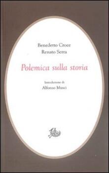 Polemica sulla storia - Benedetto Croce,Renato Serra - copertina