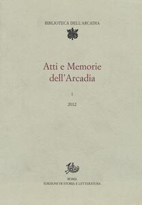 Atti e memorie dell'Arcadia (2012). Vol. 1