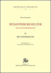 Byzantinische kultur. Eine aufsatzsammlung. Vol. 4: Die Ausstrahlung.