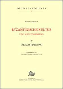 Byzantinische kultur. Eine aufsatzsammlung. Vol. 4: Die Ausstrahlung. - Peter Schreiner - copertina