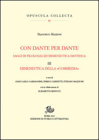 Con Dante per Dante. Saggi di filologia ed ermeneutica dantesca. Vol. 3: Ermeneutica della «Commedia».