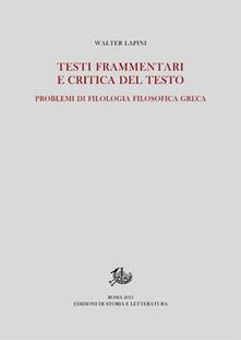 Testi frammentari e critica del testo. Problemi di filologia filosofica greca - Walter Lapini - copertina