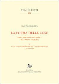 La forma delle cose. Idee e metodi in matematica tra storia e filosofia. Vol. 2: Il calcolo da Leibniz e Newton a Eulero e Lagrange e un po' oltre.