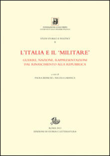 L' Italia e il «militare». Guerra, nazione, rappresentazioni dal Rinascimento alla Repubblica - copertina