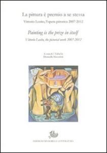 La pittura è premio a se stessa. Vittorio Losito, l'opera pittorica 2007-2012. Ediz. italiana e inglese