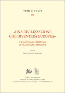 «Una civilizzazione che diventerà europea». L'umanesimo cristiano di alessandro Manzoni - copertina