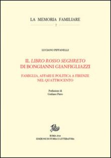 Il «Libro rosso seghreto» di Bongianni Gianfigliazzi. Famiglia, affari e politica a Firenze nel Quattrocento - Luciano Piffanelli - copertina