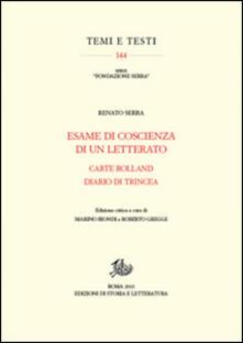 Esame di coscienza di un letterato-Carte Rolland-Diario di trincea. Ediz. critica - Renato Serra - copertina