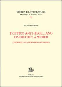 Trittico anti-hegeliano da Dilthey a Weber. Contributo alla teoria dello storicismo
