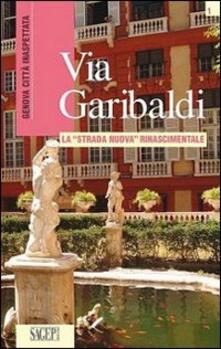 Via Garibaldi. La «strada nuova» rinascimentale - Piera Ciliberto - copertina