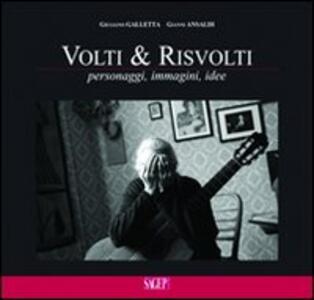 Volti & risvolti. Personaggi, immagini, idee - Giuliano Galletta,Gianni Ansaldi - copertina